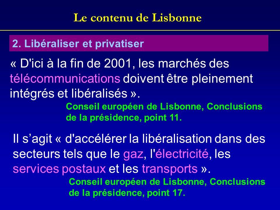 Le contenu de Lisbonne 2. Libéraliser et privatiser « D'ici à la fin de 2001, les marchés des télécommunications doivent être pleinement intégrés et l