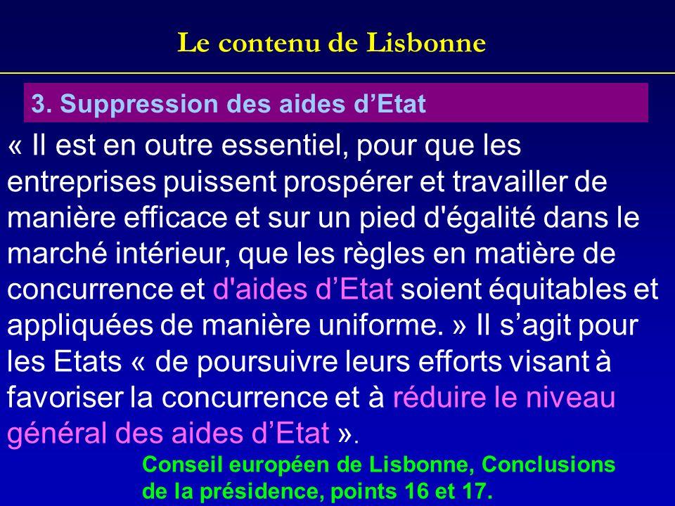 Le contenu de Lisbonne 3. Suppression des aides dEtat « Il est en outre essentiel, pour que les entreprises puissent prospérer et travailler de manièr