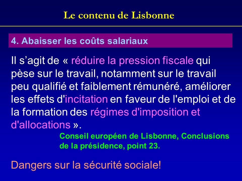 Le contenu de Lisbonne 4. Abaisser les coûts salariaux Il sagit de « réduire la pression fiscale qui pèse sur le travail, notamment sur le travail peu