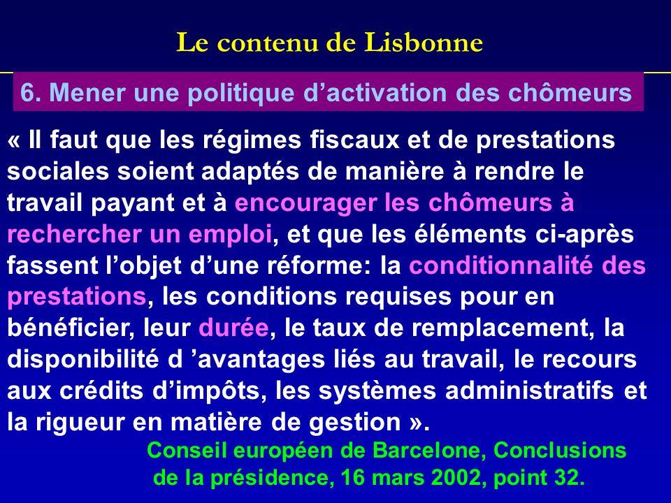 Le contenu de Lisbonne 6. Mener une politique dactivation des chômeurs « Il faut que les régimes fiscaux et de prestations sociales soient adaptés de
