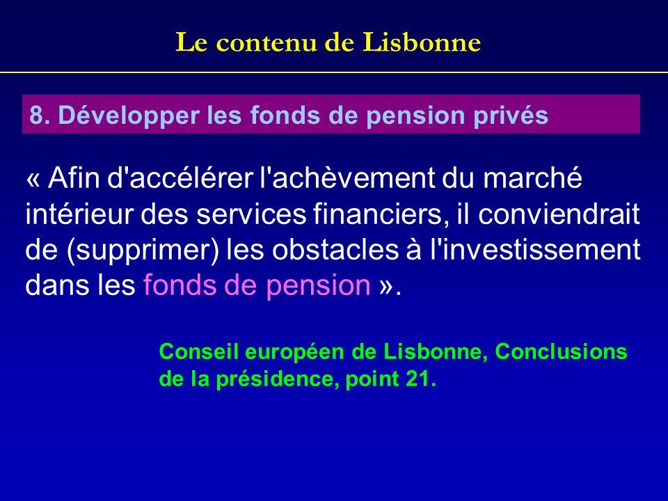 Le contenu de Lisbonne 8. Développer les fonds de pension privés « Afin d'accélérer l'achèvement du marché intérieur des services financiers, il convi