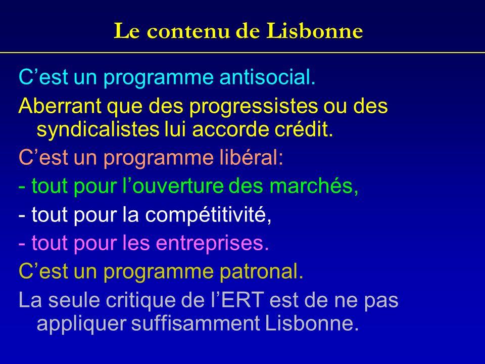 Le contenu de Lisbonne Cest un programme antisocial. Aberrant que des progressistes ou des syndicalistes lui accorde crédit. Cest un programme libéral