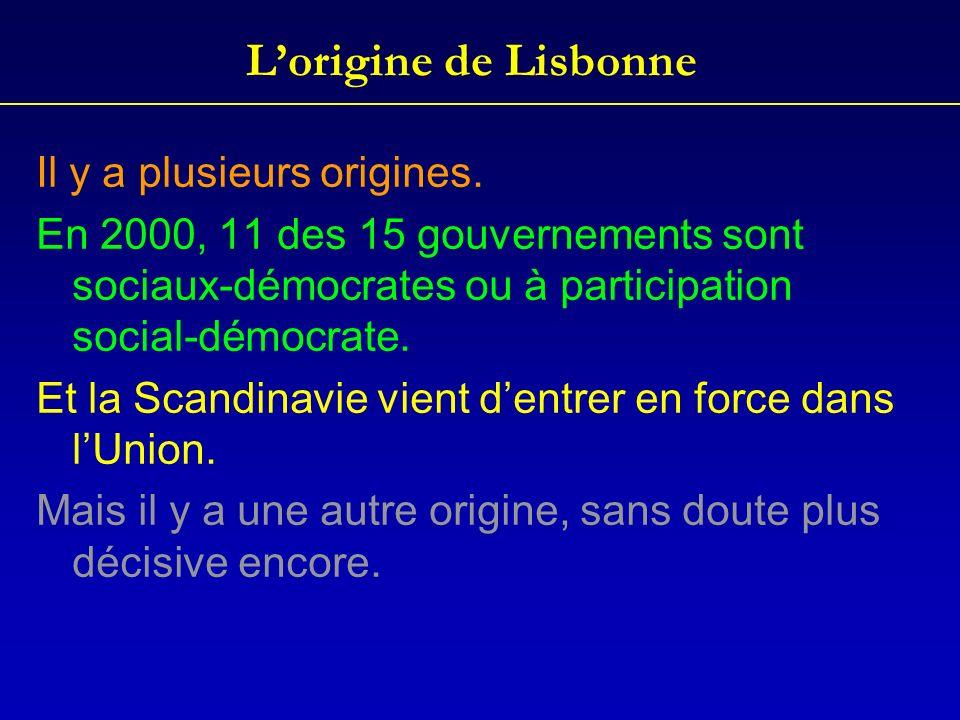 Lorigine de Lisbonne Il y a plusieurs origines. En 2000, 11 des 15 gouvernements sont sociaux-démocrates ou à participation social-démocrate. Et la Sc