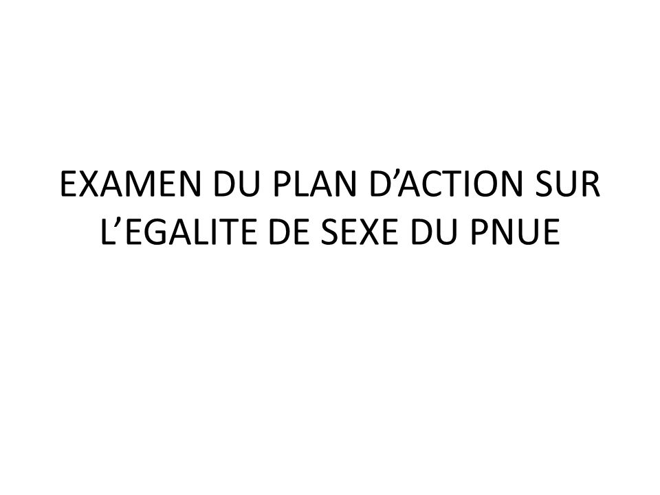 EXAMEN DU PLAN DACTION SUR LEGALITE DE SEXE DU PNUE