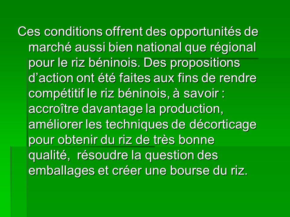 Ces conditions offrent des opportunités de marché aussi bien national que régional pour le riz béninois. Des propositions daction ont été faites aux f