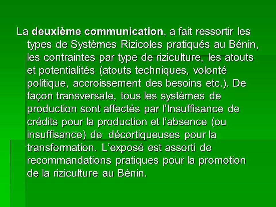 La deuxième communication, a fait ressortir les types de Systèmes Rizicoles pratiqués au Bénin, les contraintes par type de riziculture, les atouts et potentialités (atouts techniques, volonté politique, accroissement des besoins etc.).