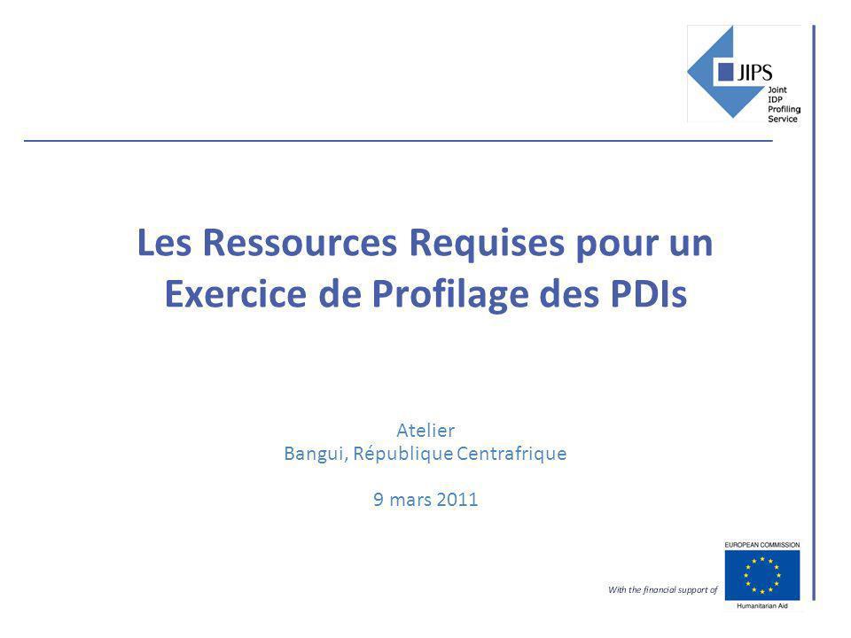 Les Ressources Requises pour un Exercice de Profilage des PDIs Atelier Bangui, République Centrafrique 9 mars 2011