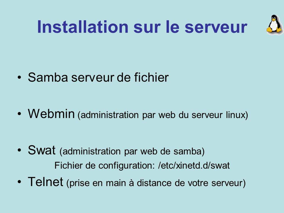 Installation sur le serveur Samba serveur de fichier Webmin (administration par web du serveur linux) Swat (administration par web de samba) Fichier d