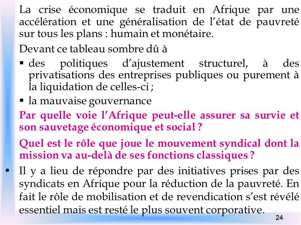 24 La crise économique se traduit en Afrique par une accélération et une généralisation de létat de pauvreté sur tous les plans : humain et monétaire.