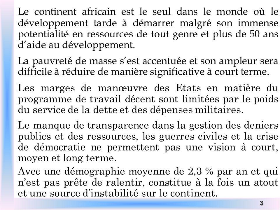 3 Le continent africain est le seul dans le monde où le développement tarde à démarrer malgré son immense potentialité en ressources de tout genre et