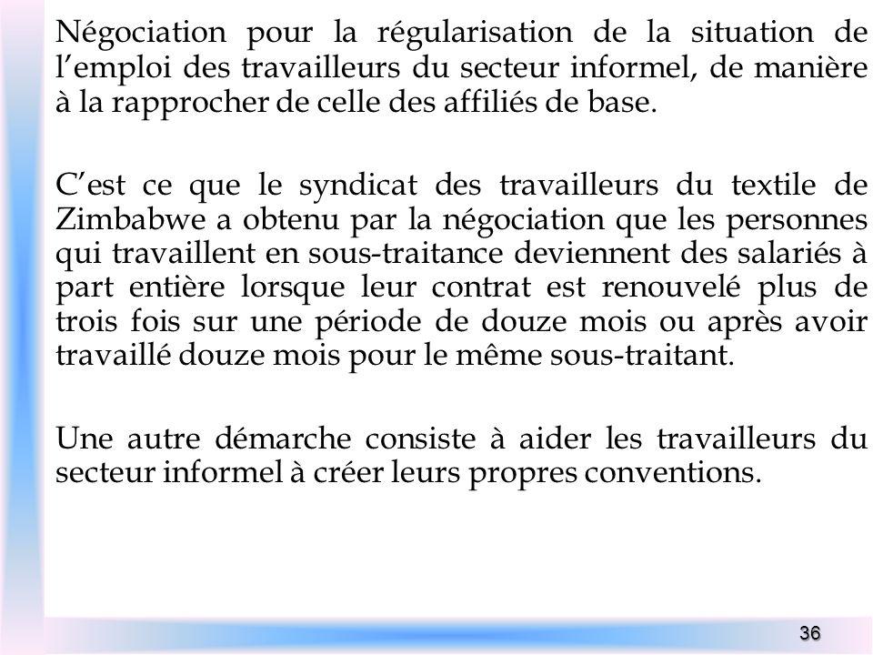 36 Négociation pour la régularisation de la situation de lemploi des travailleurs du secteur informel, de manière à la rapprocher de celle des affilié