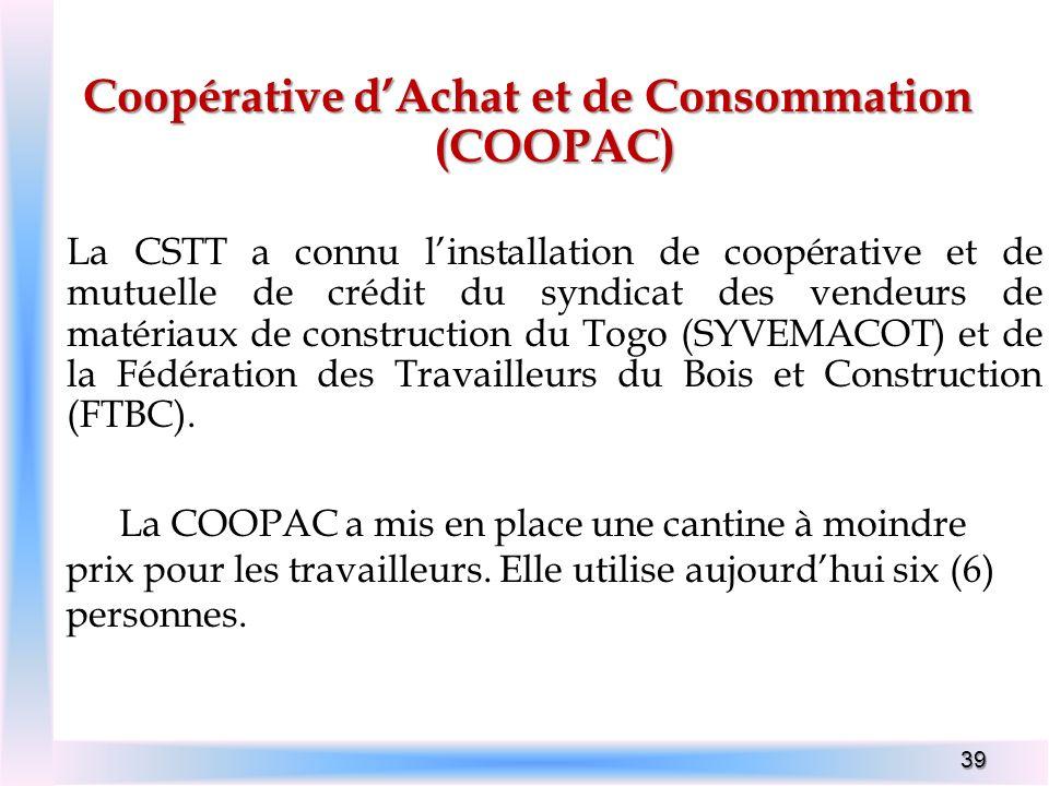 39 Coopérative dAchat et de Consommation (COOPAC) La CSTT a connu linstallation de coopérative et de mutuelle de crédit du syndicat des vendeurs de ma