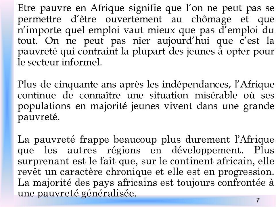 7 Etre pauvre en Afrique signifie que lon ne peut pas se permettre dêtre ouvertement au chômage et que nimporte quel emploi vaut mieux que pas demploi