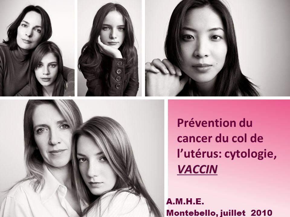 VACCIN Prévention du cancer du col de lutérus: cytologie, VACCIN A.M.H.E. Montebello, juillet 2010