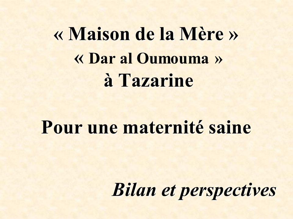 « Maison de la Mère » « à Tazarine Pour une maternité saine « Maison de la Mère » « Dar al Oumouma » à Tazarine Pour une maternité saine Bilan et pers