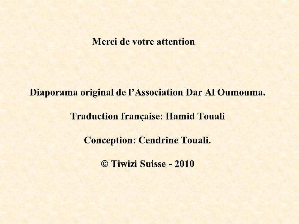 Diaporama original de lAssociation Dar Al Oumouma. Traduction française: Hamid Touali Conception: Cendrine Touali. Tiwizi Suisse - 2010 Merci de votre