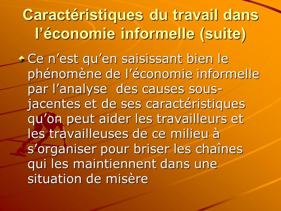 Caractéristiques du travail dans léconomie informelle (suite) Ce nest quen saisissant bien le phénomène de léconomie informelle par lanalyse des cause