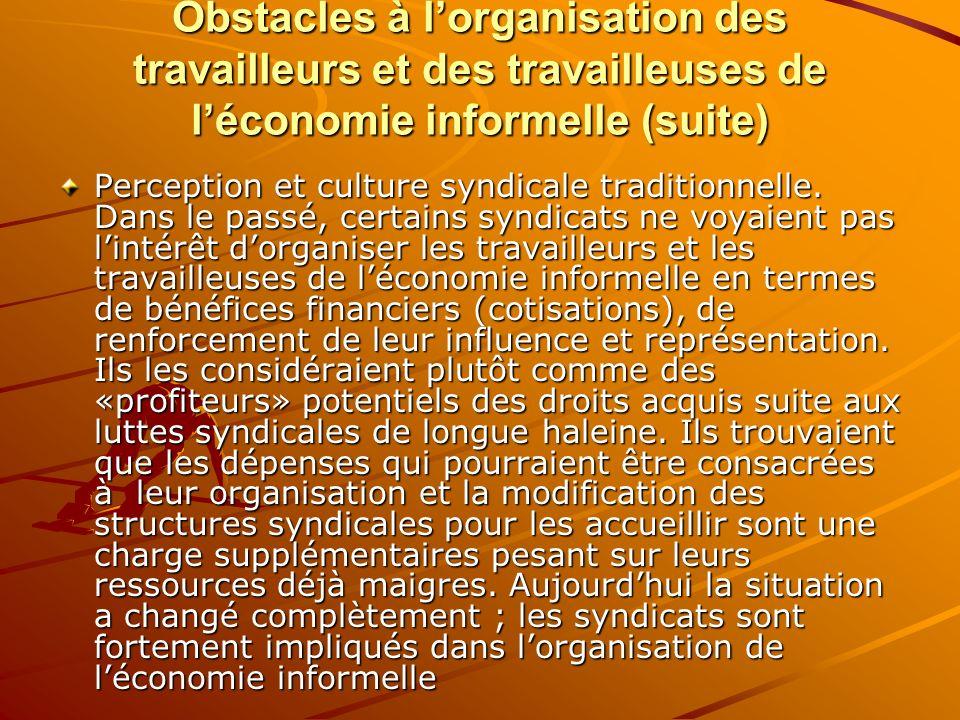 Obstacles à lorganisation des travailleurs et des travailleuses de léconomie informelle (suite) Perception et culture syndicale traditionnelle. Dans l