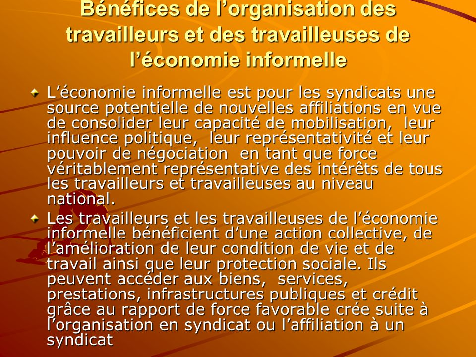 Bénéfices de lorganisation des travailleurs et des travailleuses de léconomie informelle Léconomie informelle est pour les syndicats une source potent