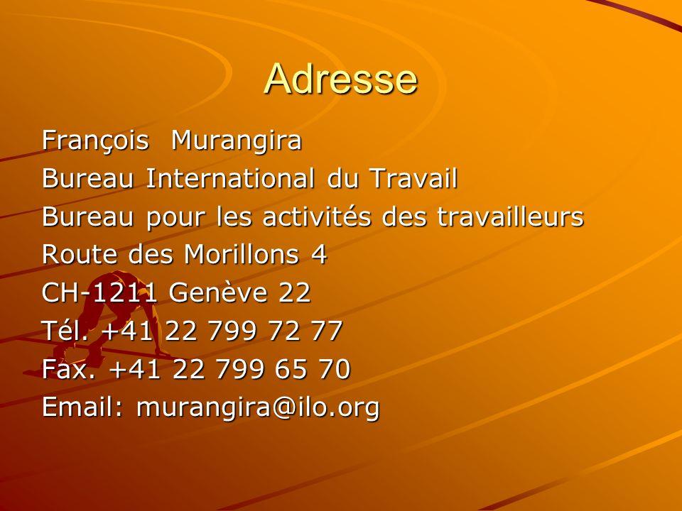 Adresse François Murangira Bureau International du Travail Bureau pour les activités des travailleurs Route des Morillons 4 CH-1211 Genève 22 Tél. +41