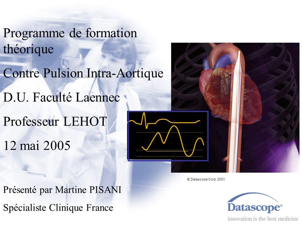 Programme de formation théorique Contre Pulsion Intra-Aortique D.U. Faculté Laennec Professeur LEHOT 12 mai 2005 Présenté par Martine PISANI Spécialis
