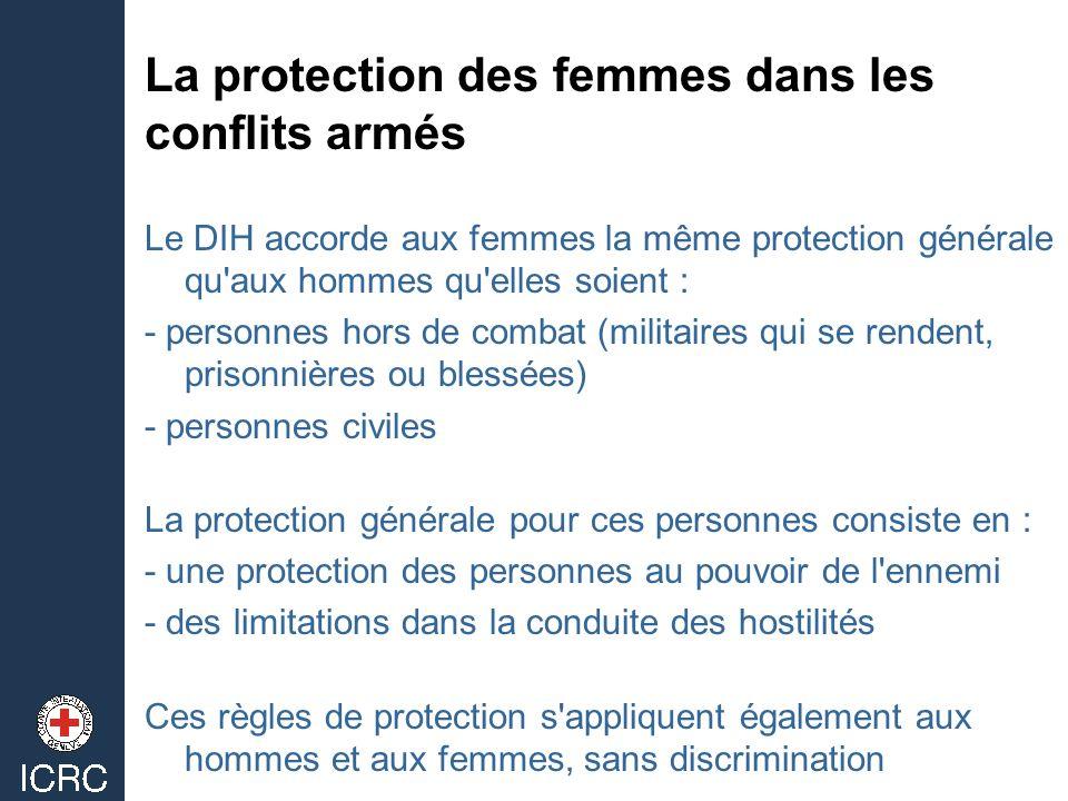 Le DIH accorde aux femmes la même protection générale qu'aux hommes qu'elles soient : - personnes hors de combat (militaires qui se rendent, prisonniè