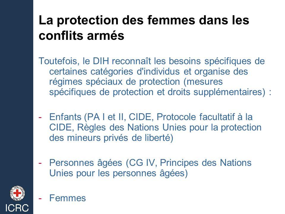 La protection des femmes dans les conflits armés Toutefois, le DIH reconnaît les besoins spécifiques de certaines catégories d'individus et organise d