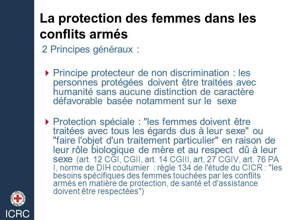 La protection des femmes dans les conflits armés 2 Principes généraux : Principe protecteur de non discrimination : les personnes protégées doivent êt