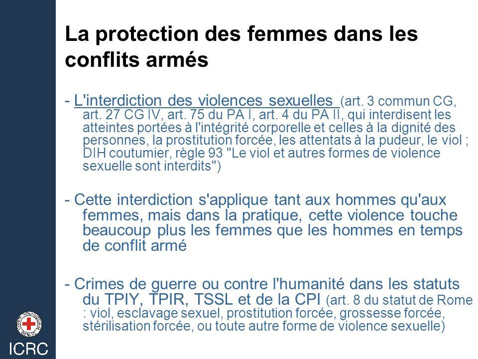 La protection des femmes dans les conflits armés - L'interdiction des violences sexuelles (art. 3 commun CG, art. 27 CG IV, art. 75 du PA I, art. 4 du