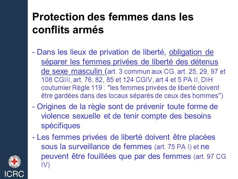 Protection des femmes dans les conflits armés - Dans les lieux de privation de liberté, obligation de séparer les femmes privées de liberté des détenu