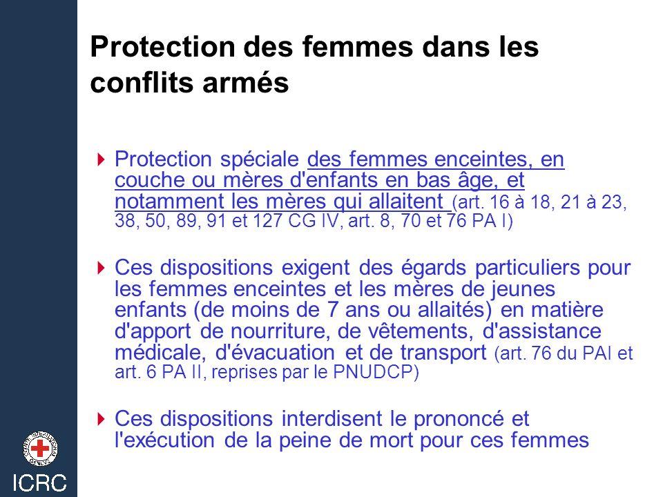 Protection des femmes dans les conflits armés Protection spéciale des femmes enceintes, en couche ou mères d'enfants en bas âge, et notamment les mère