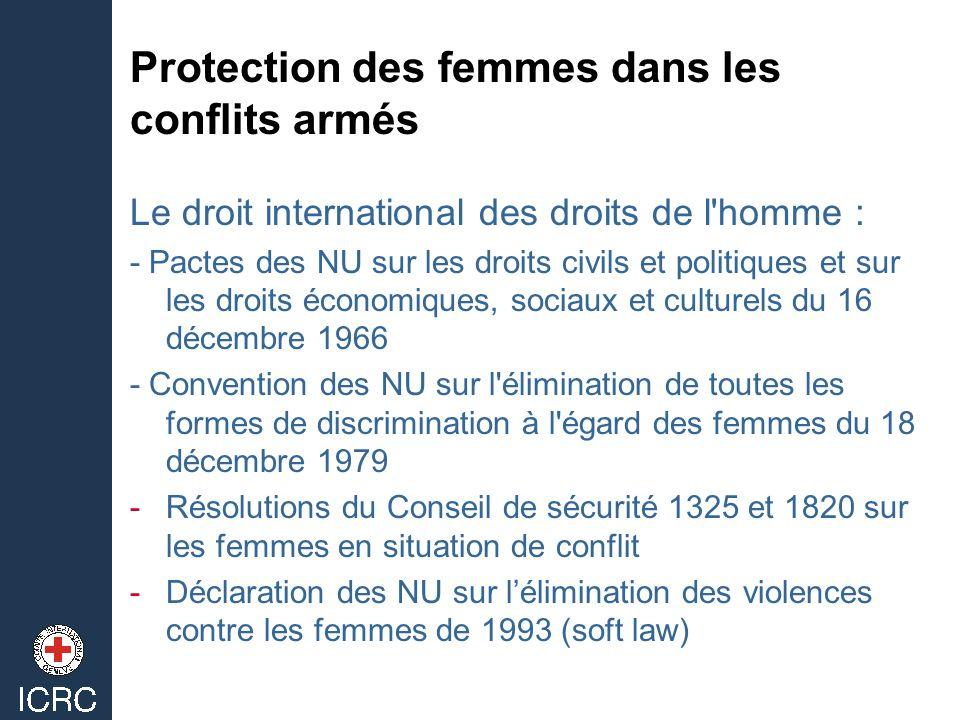 Protection des femmes dans les conflits armés Le droit international des droits de l'homme : - Pactes des NU sur les droits civils et politiques et su