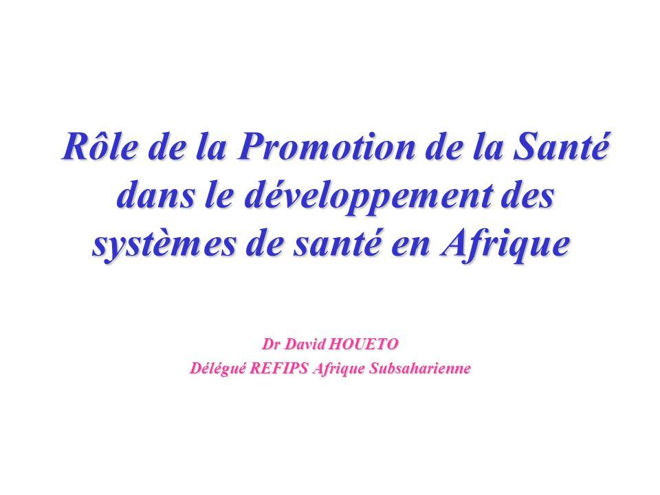 Rôle de la Promotion de la Santé dans le développement des systèmes de santé en Afrique Rôle de la Promotion de la Santé dans le développement des sys