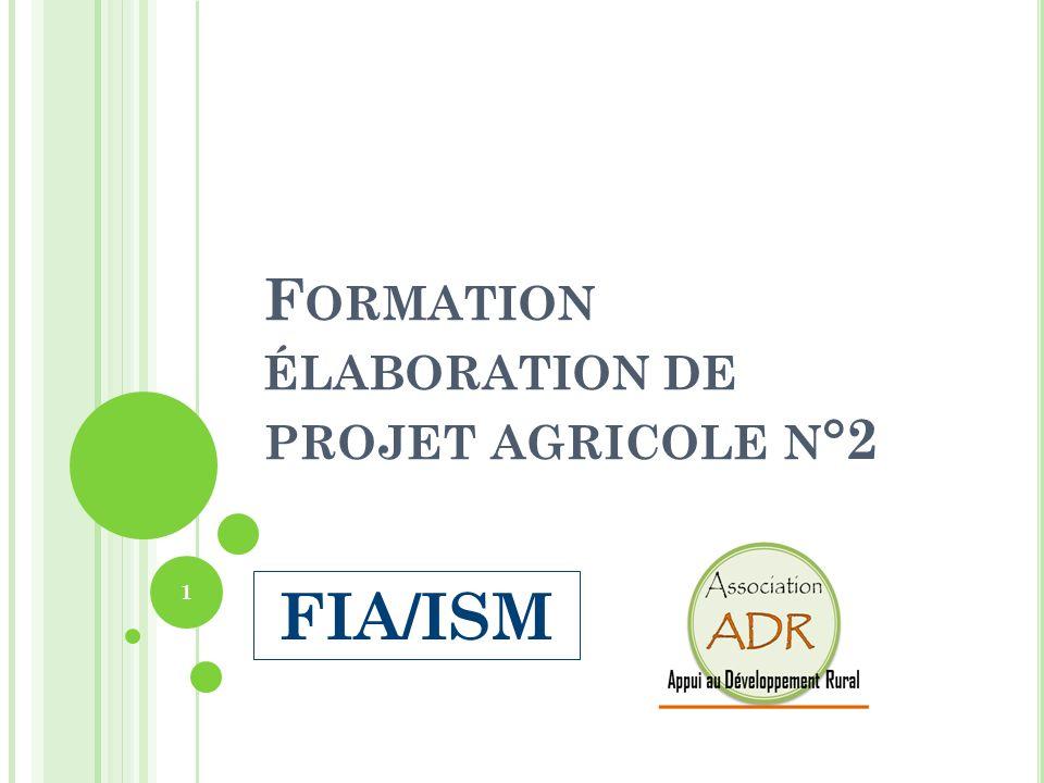 F ORMATION ÉLABORATION DE PROJET AGRICOLE N °2 1 FIA/ISM