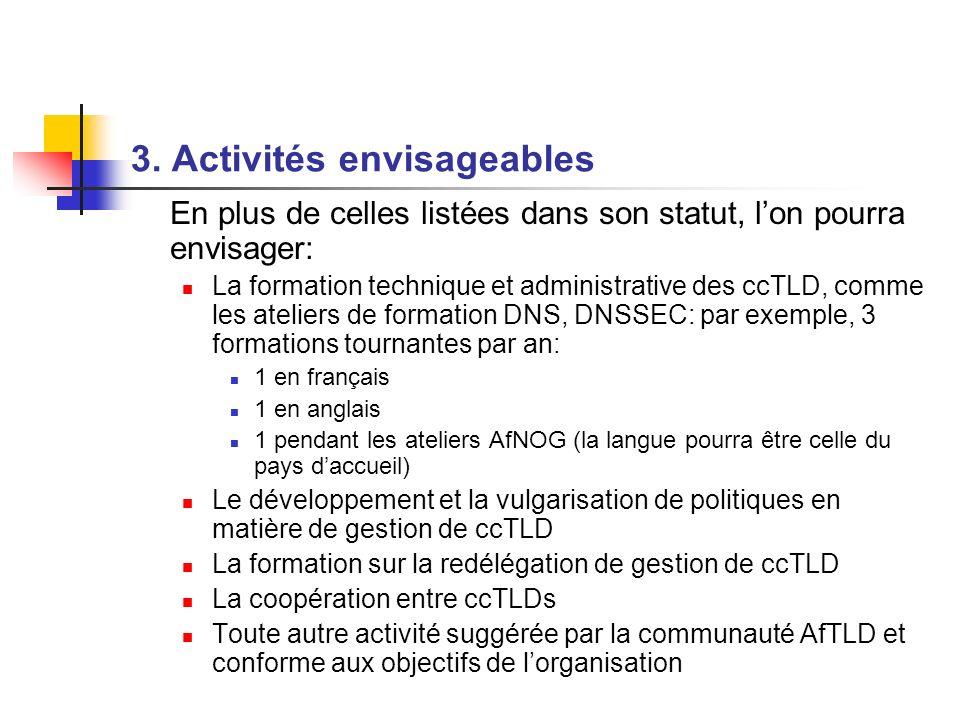 3. Activités envisageables En plus de celles listées dans son statut, lon pourra envisager: La formation technique et administrative des ccTLD, comme