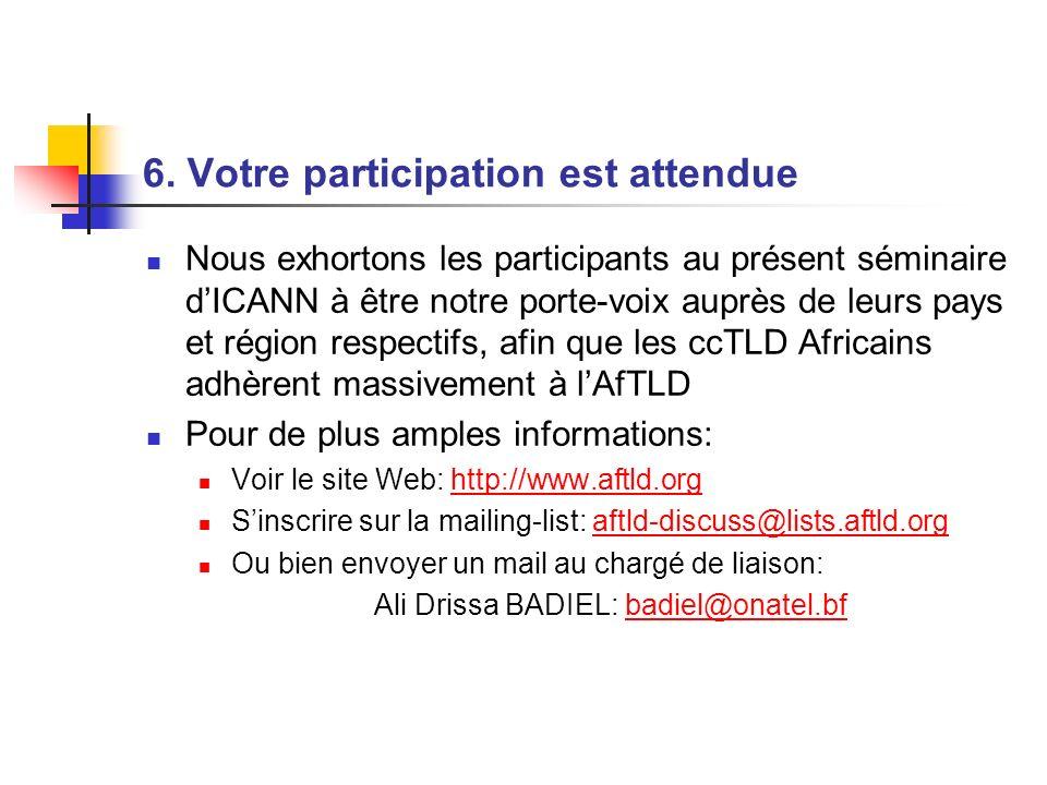 6. Votre participation est attendue Nous exhortons les participants au présent séminaire dICANN à être notre porte-voix auprès de leurs pays et région
