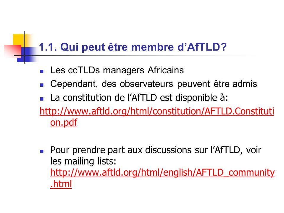1.1. Qui peut être membre dAfTLD? Les ccTLDs managers Africains Cependant, des observateurs peuvent être admis La constitution de lAfTLD est disponibl