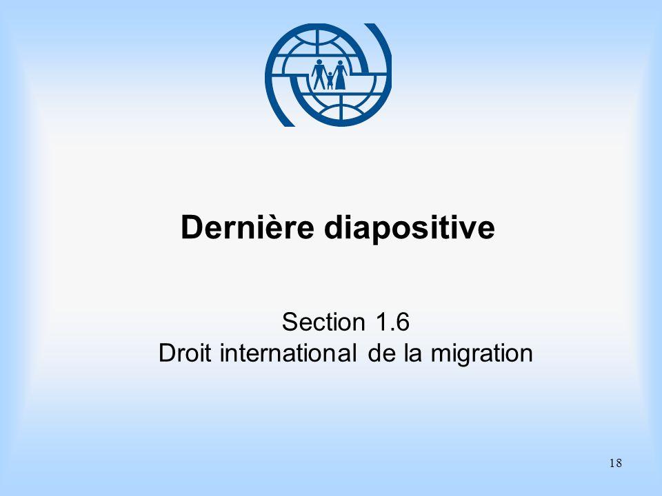18 Dernière diapositive Section 1.6 Droit international de la migration