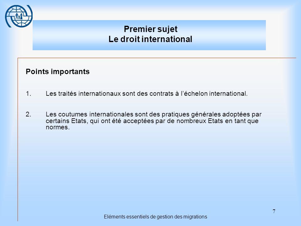 7 Eléments essentiels de gestion des migrations Premier sujet Le droit international Points importants 1.Les traités internationaux sont des contrats