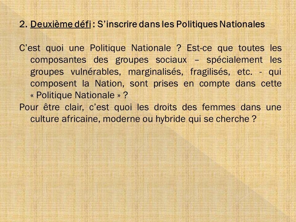 2.Deuxième défi : Sinscrire dans les Politiques Nationales Cest quoi une Politique Nationale ? Est-ce que toutes les composantes des groupes sociaux –