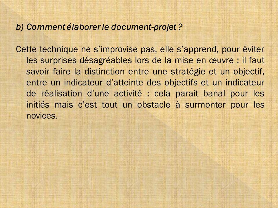 b)Comment élaborer le document-projet ? Cette technique ne simprovise pas, elle sapprend, pour éviter les surprises désagréables lors de la mise en œu