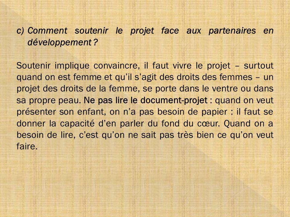 c)Comment soutenir le projet face aux partenaires en développement ? Soutenir implique convaincre, il faut vivre le projet – surtout quand on est femm