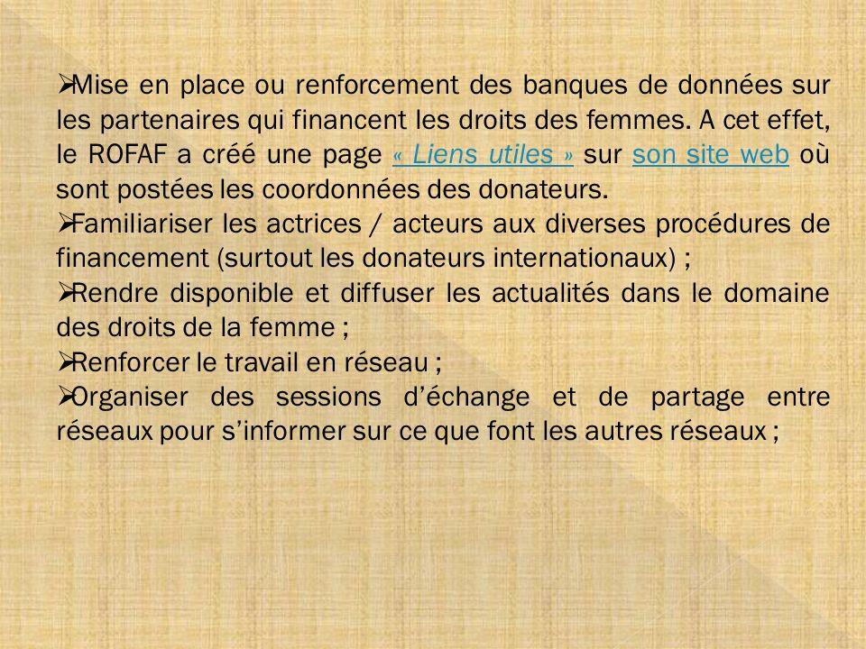 Mise en place ou renforcement des banques de données sur les partenaires qui financent les droits des femmes. A cet effet, le ROFAF a créé une page «