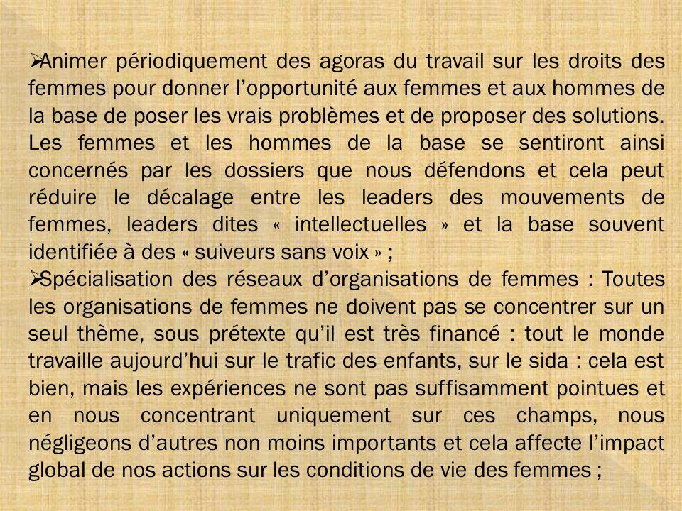 Animer périodiquement des agoras du travail sur les droits des femmes pour donner lopportunité aux femmes et aux hommes de la base de poser les vrais