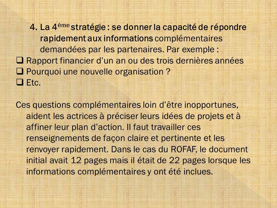 4.La 4 ème stratégie : se donner la capacité de répondre rapidement aux informations complémentaires demandées par les partenaires. Par exemple : Rapp