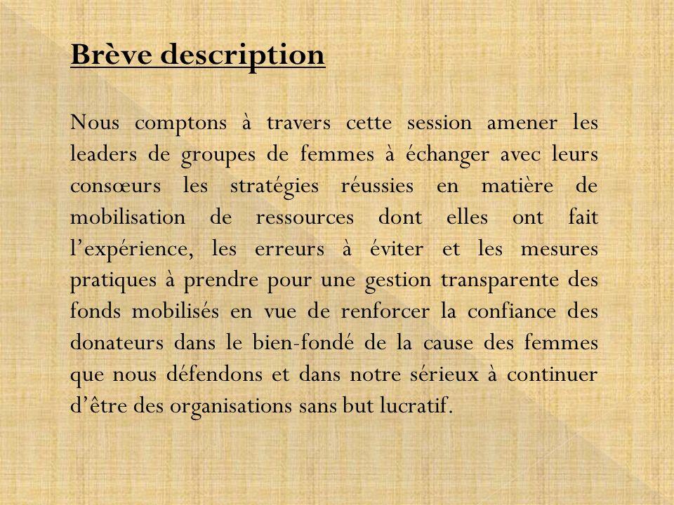 Brève description Nous comptons à travers cette session amener les leaders de groupes de femmes à échanger avec leurs consœurs les stratégies réussies