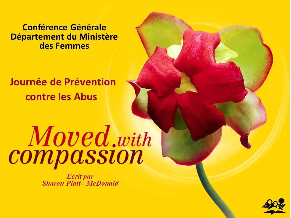 MOVED WITH COMPASSION Journée de Prévention contre les Abus Ecrit par Sharon Platt - McDonald Conférence Générale Département du Ministère des Femmes