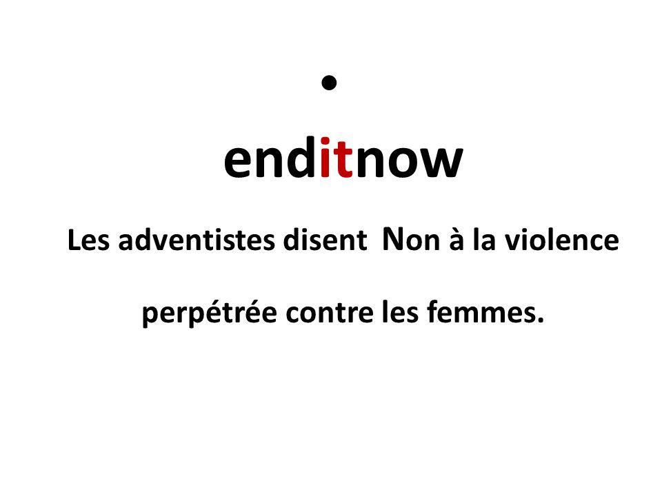 enditnow Les adventistes disent N on à la violence perpétrée contre les femmes.
