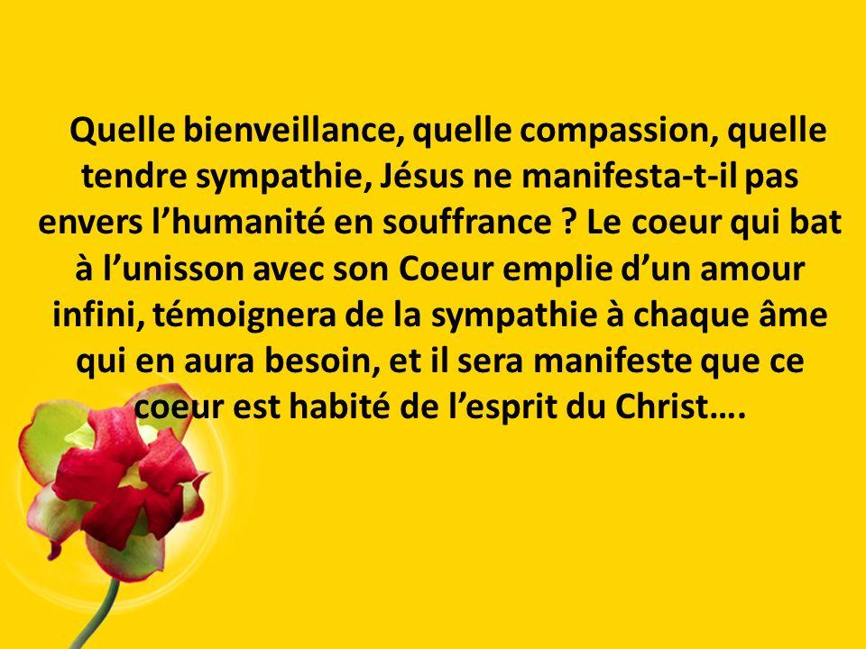 Quelle bienveillance, quelle compassion, quelle tendre sympathie, Jésus ne manifesta-t-il pas envers lhumanité en souffrance ? Le coeur qui bat à luni