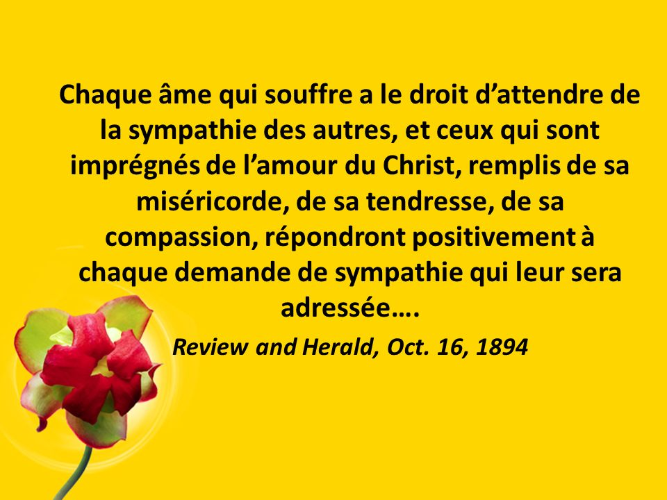 Chaque âme qui souffre a le droit dattendre de la sympathie des autres, et ceux qui sont imprégnés de lamour du Christ, remplis de sa miséricorde, de